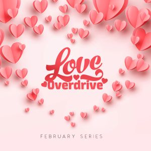 February series: Love Overdrive