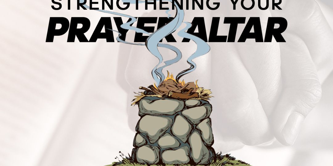 Strengthening your prayer altar